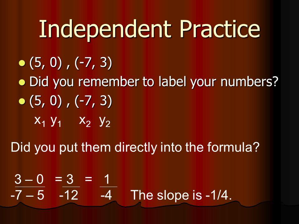 Independent Practice (5, 0) , (-7, 3)