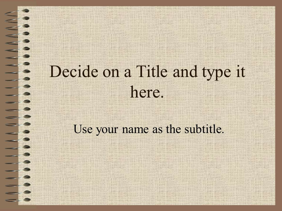 Decide on a Title and type it here.
