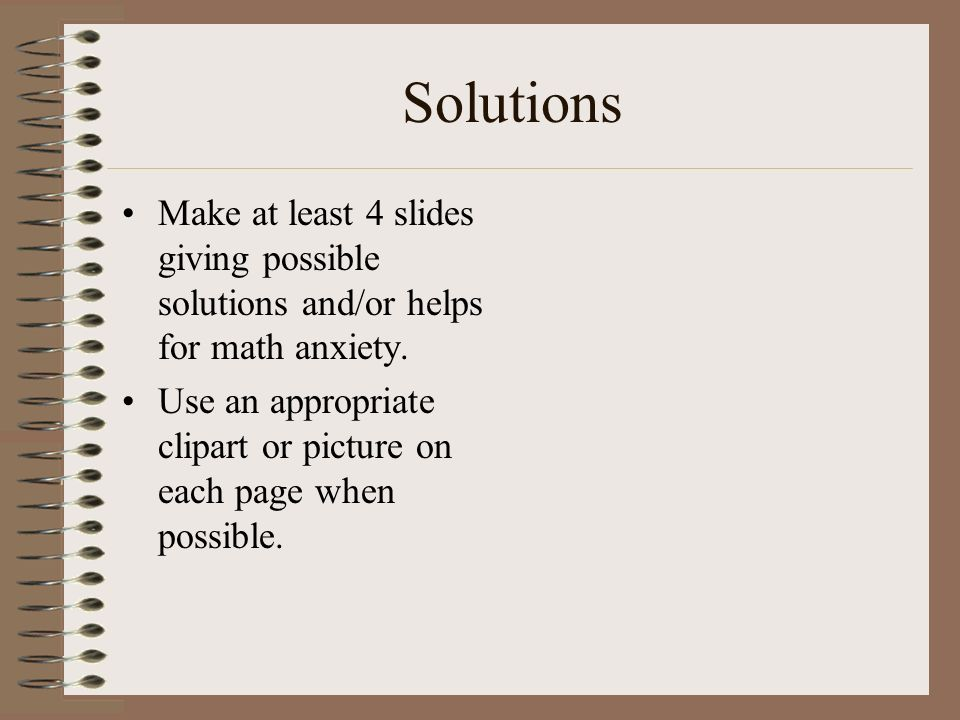 Solutions Make at least 4 slides giving possible solutions and/or helps for math anxiety.