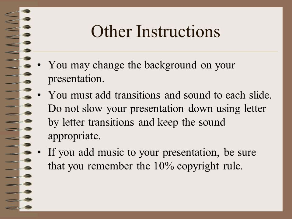 Other Instructions You may change the background on your presentation.