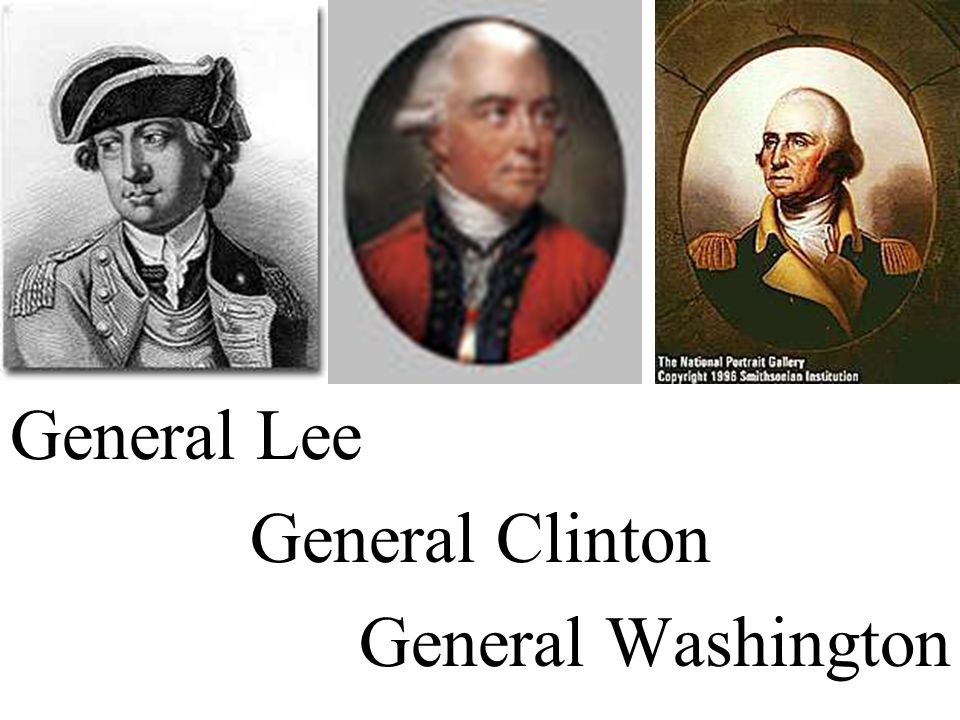 General Lee General Clinton General Washington