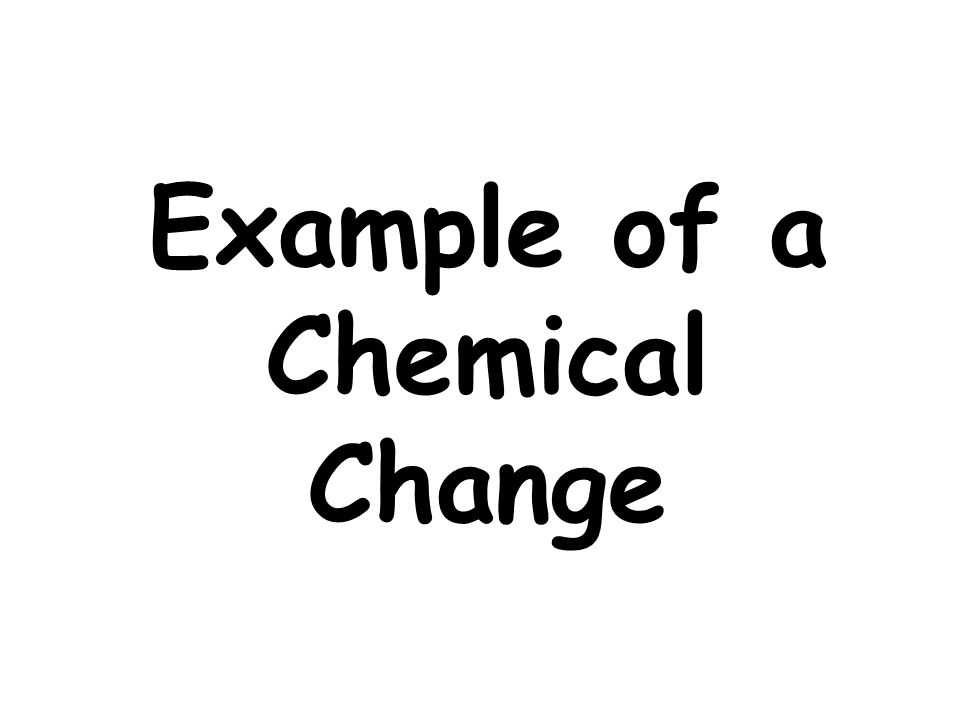 Example of a Chemical Change