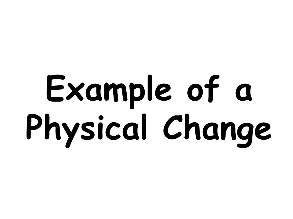 Example of a Physical Change