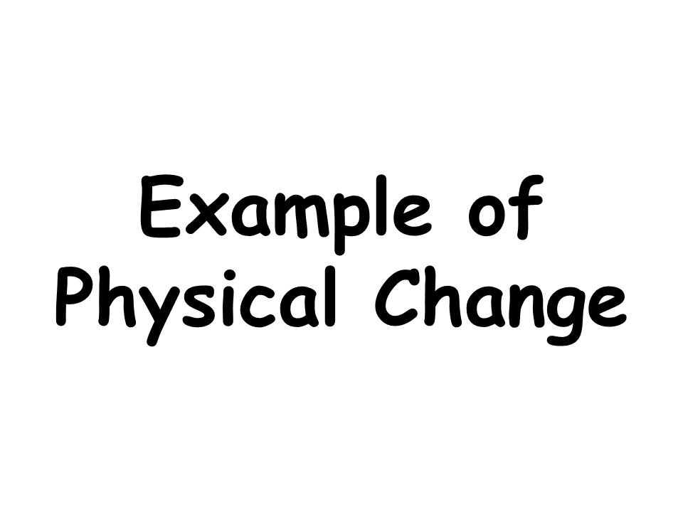 Example of Physical Change