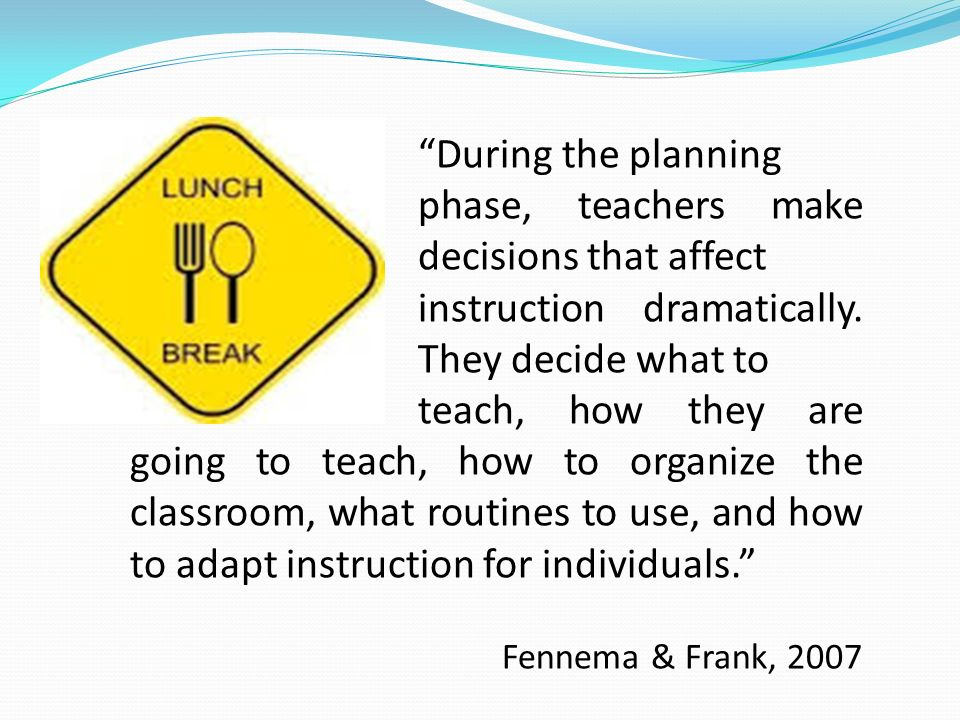 During the planning. phase, teachers make. decisions that affect