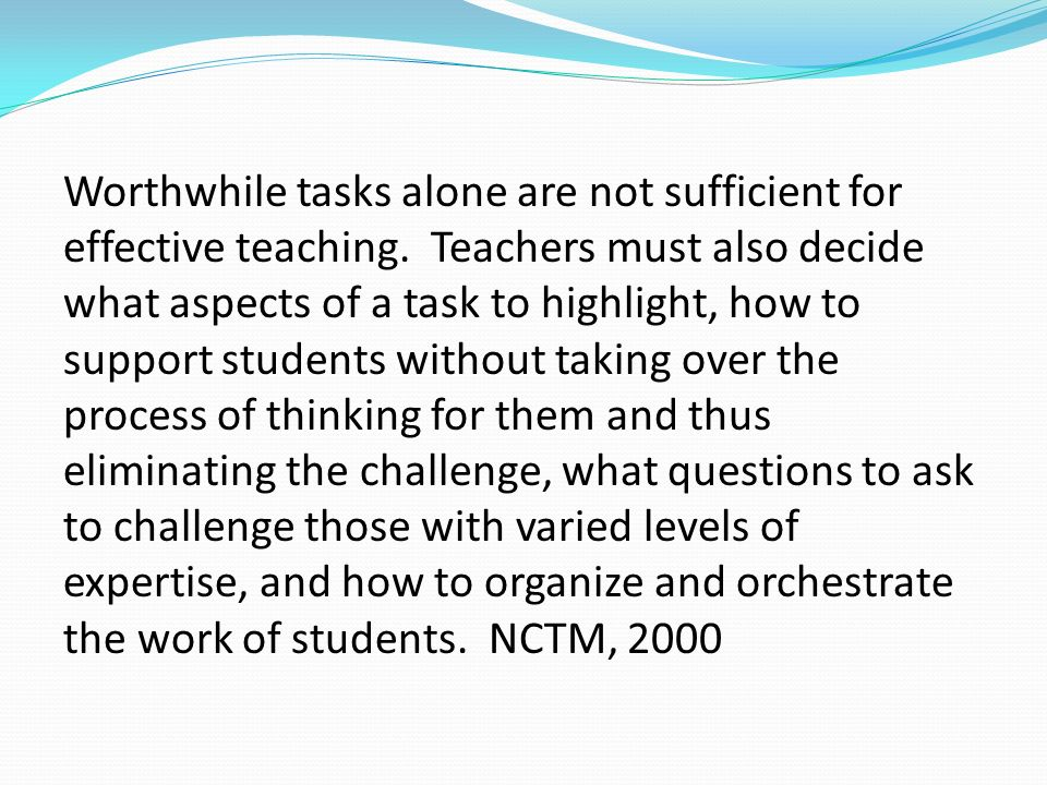 Worthwhile tasks alone are not sufficient for effective teaching