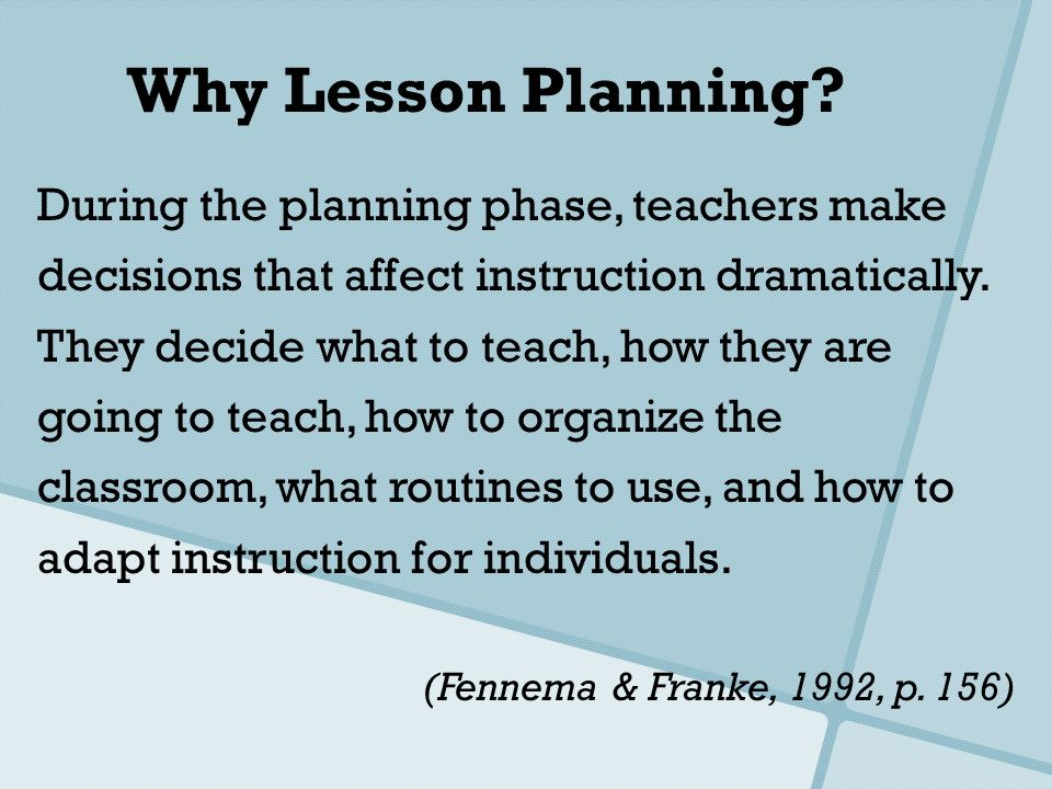 Why Lesson Planning During the planning phase, teachers make