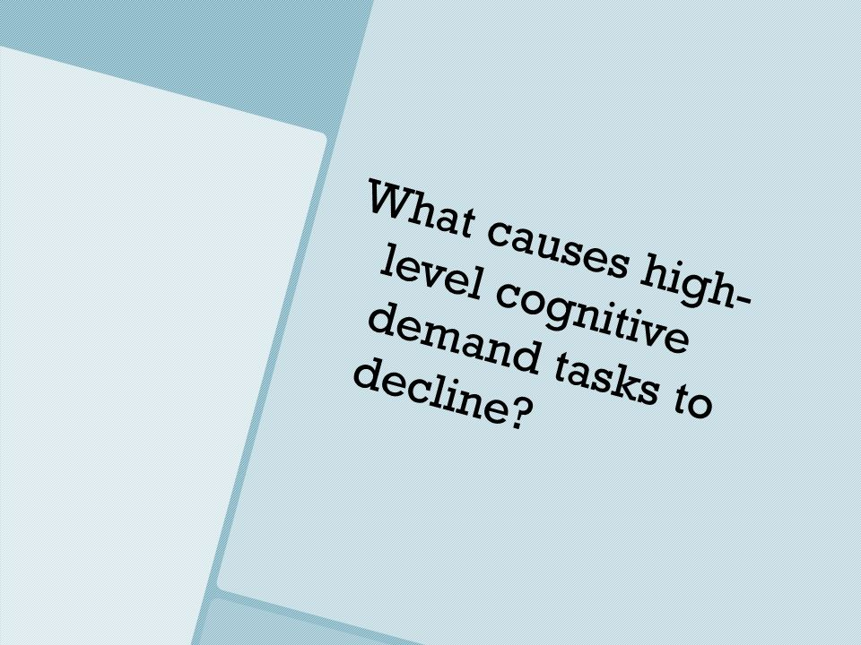What causes high- level cognitive demand tasks to decline