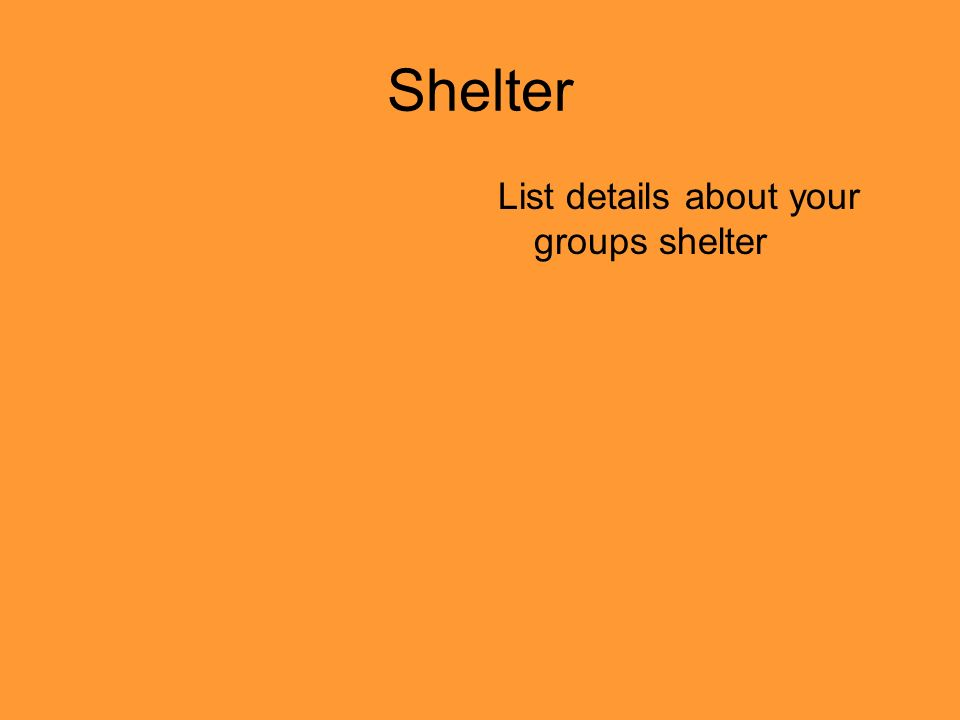 Shelter List details about your groups shelter
