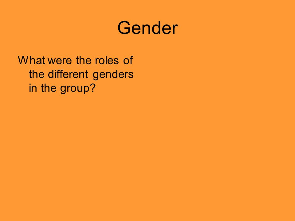 Gender What were the roles of the different genders in the group