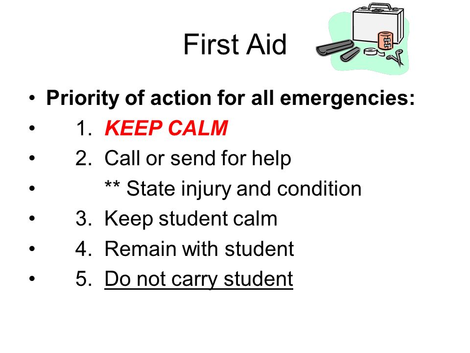 First Aid Priority of action for all emergencies: 1. KEEP CALM