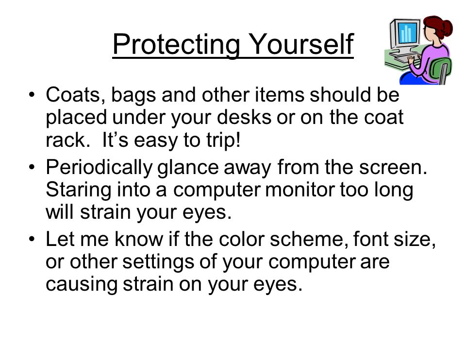 Protecting Yourself Coats, bags and other items should be placed under your desks or on the coat rack. It's easy to trip!