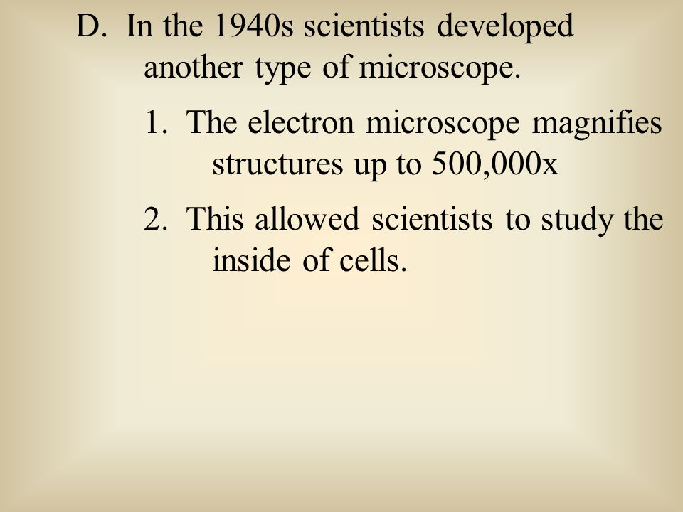 D. In the 1940s scientists developed another type of microscope.