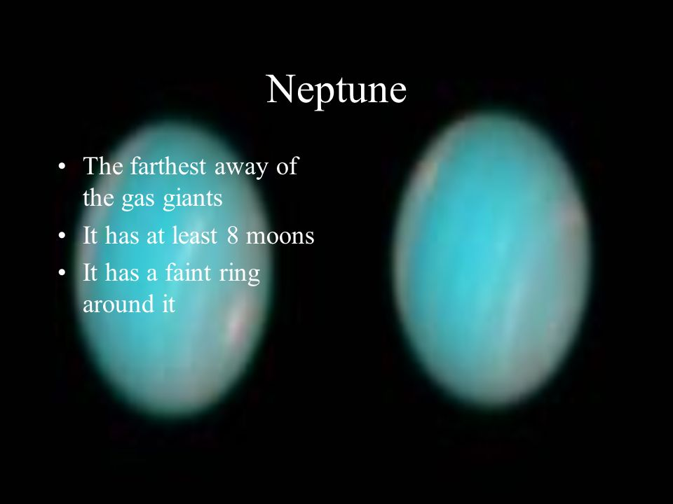 Neptune The farthest away of the gas giants It has at least 8 moons