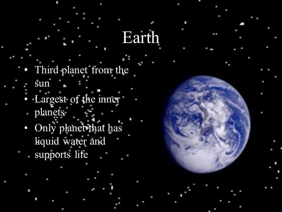 Earth Third planet from the sun Largest of the inner planets