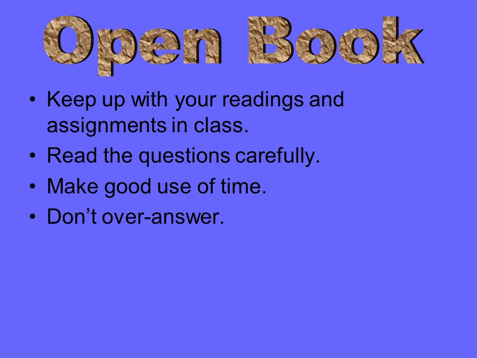 Open Book Keep up with your readings and assignments in class.
