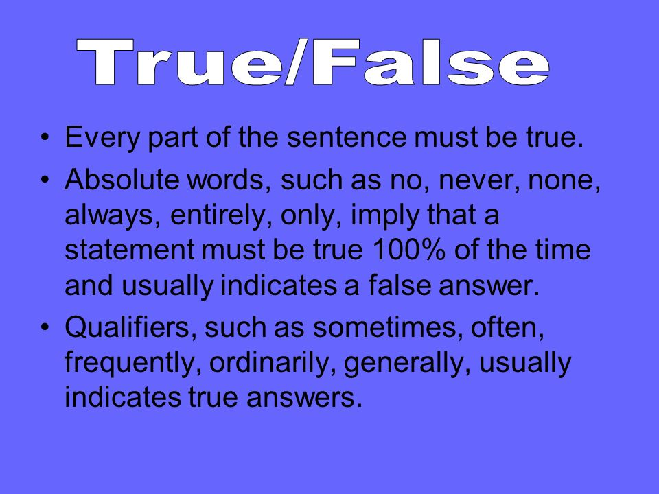 True/False Every part of the sentence must be true.