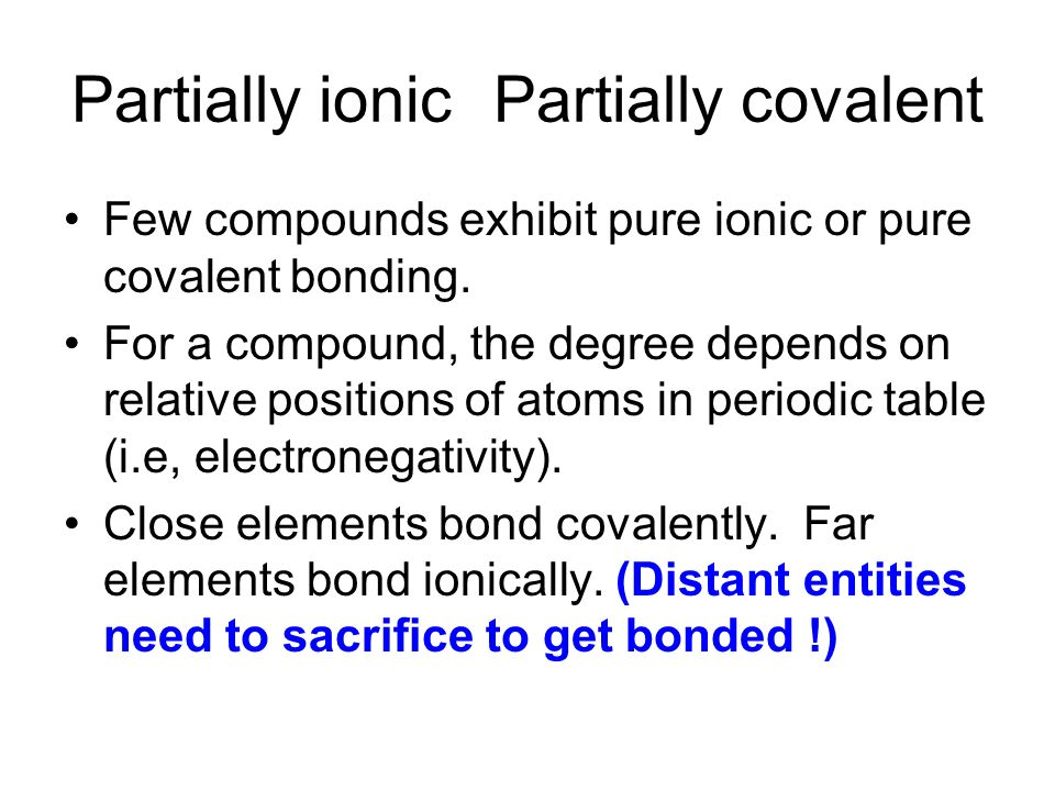 pure substances covalent bonds ionic bonds and the periodic table Ionic and covalent bonds last  or of elements close to each other in the periodic table  characteristics and some covalent bonds are partially ionic.