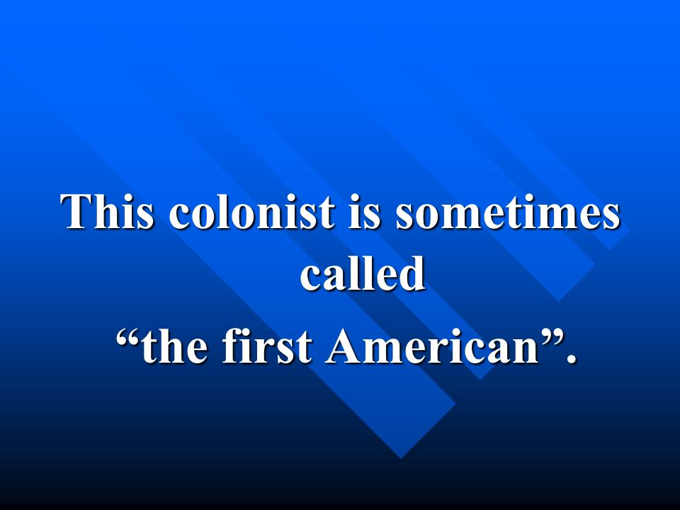 This colonist is sometimes called