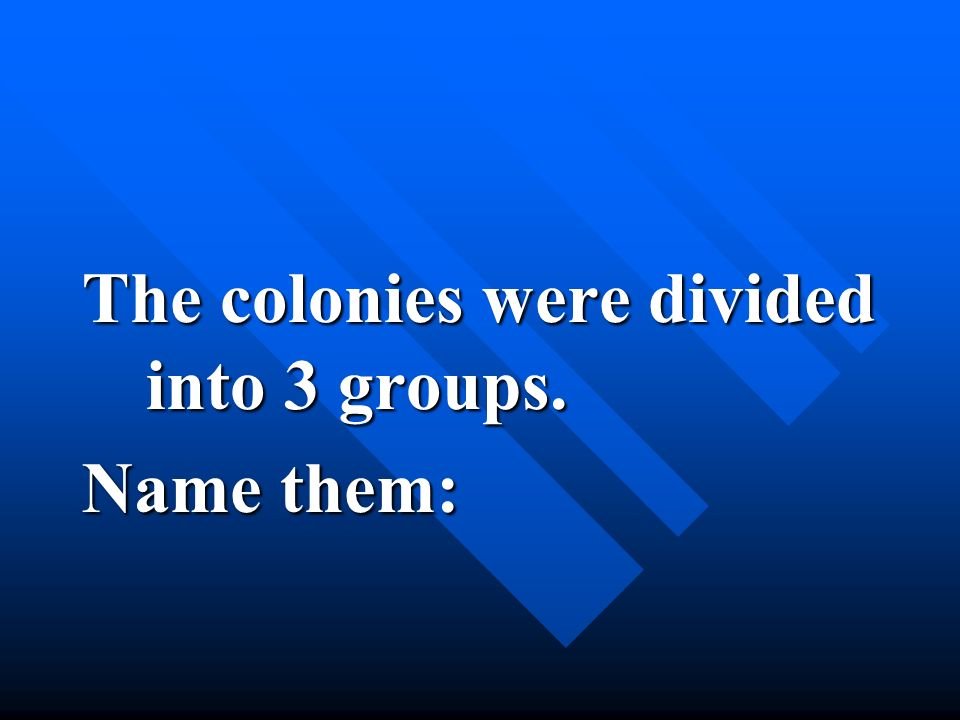 The colonies were divided into 3 groups.