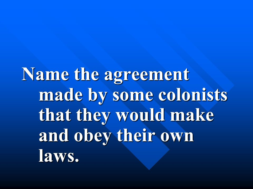 Name the agreement made by some colonists that they would make and obey their own laws.