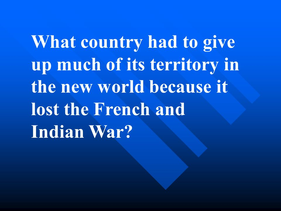 What country had to give up much of its territory in the new world because it lost the French and Indian War