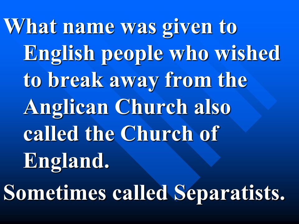 What name was given to English people who wished to break away from the Anglican Church also called the Church of England.