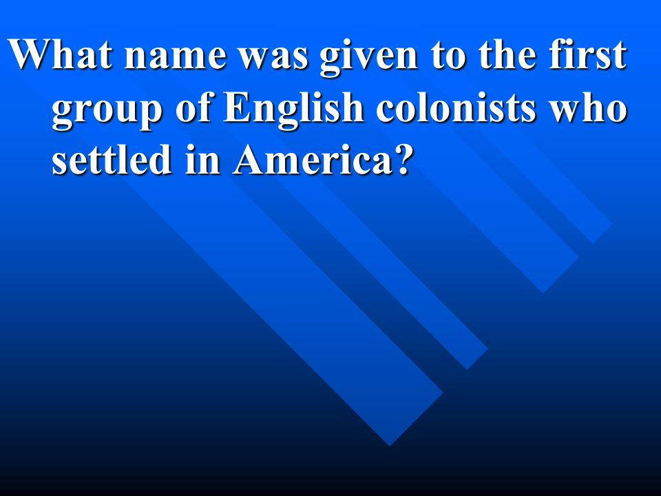 What name was given to the first group of English colonists who settled in America