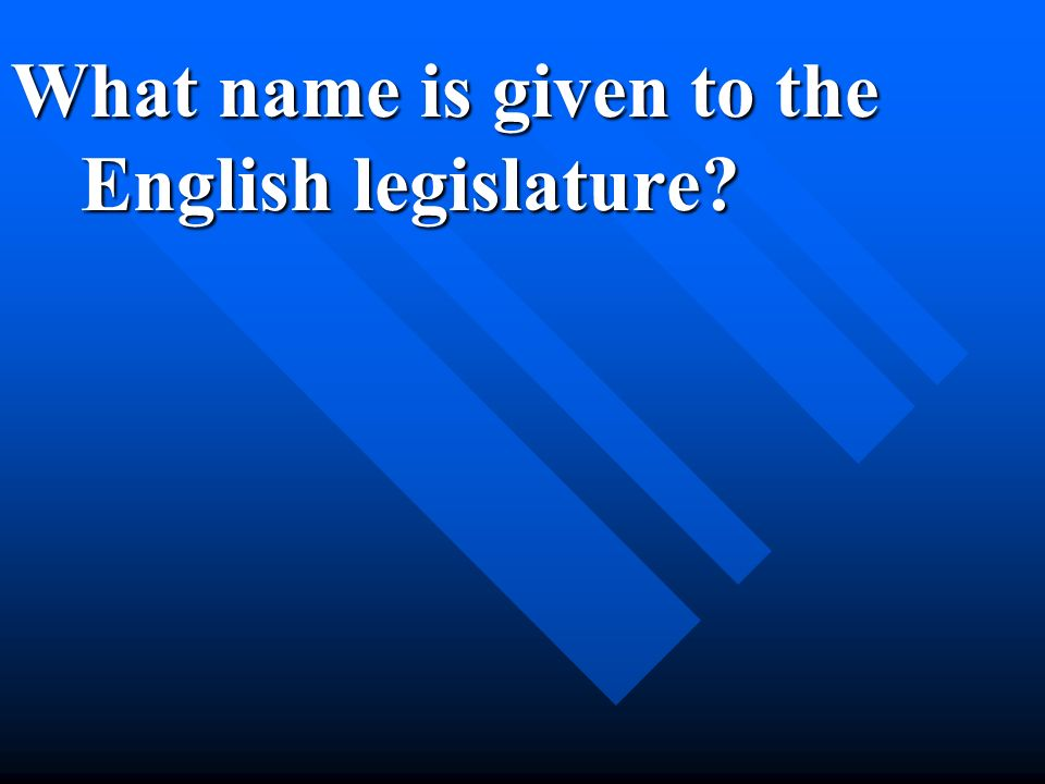 What name is given to the English legislature