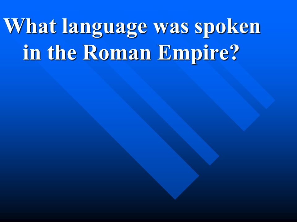 What language was spoken in the Roman Empire