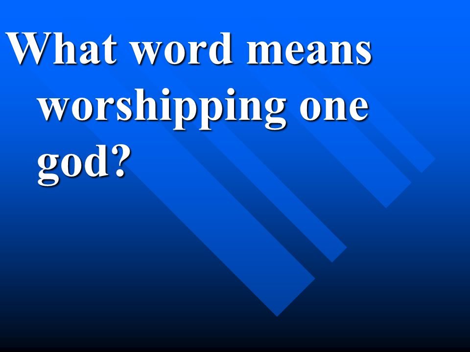 What word means worshipping one god