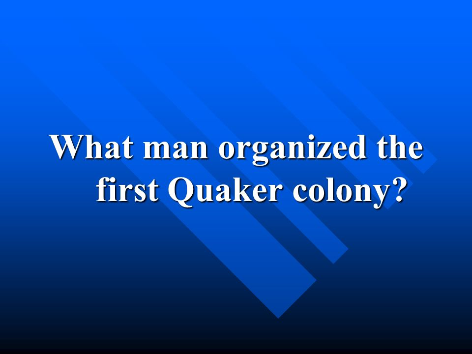 What man organized the first Quaker colony