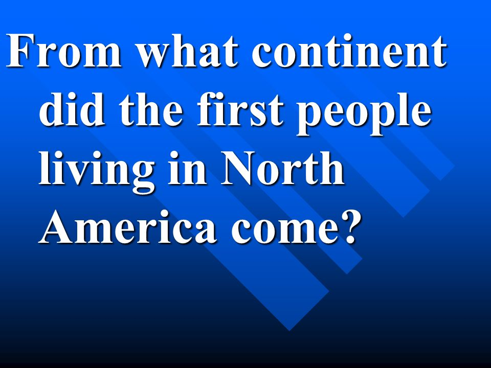 From what continent did the first people living in North America come