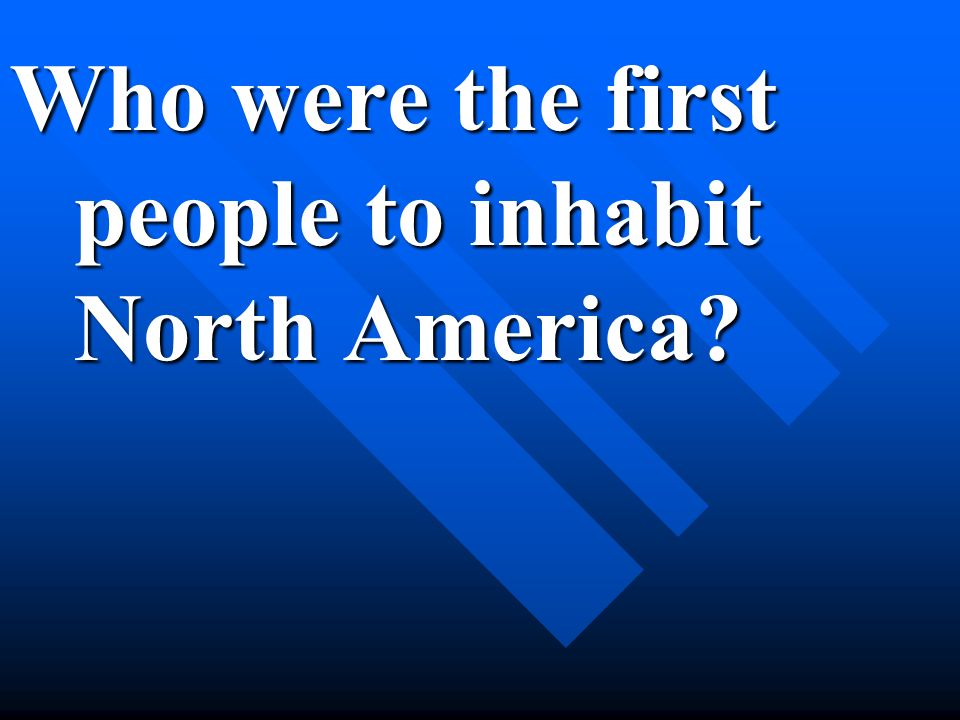 Who were the first people to inhabit North America