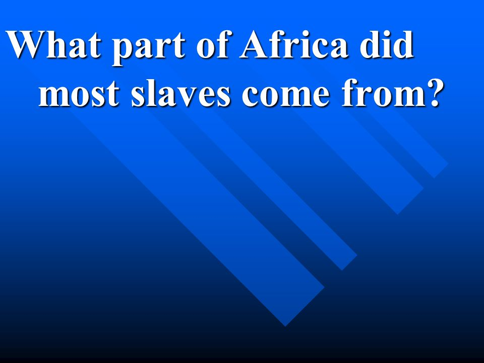 What part of Africa did most slaves come from