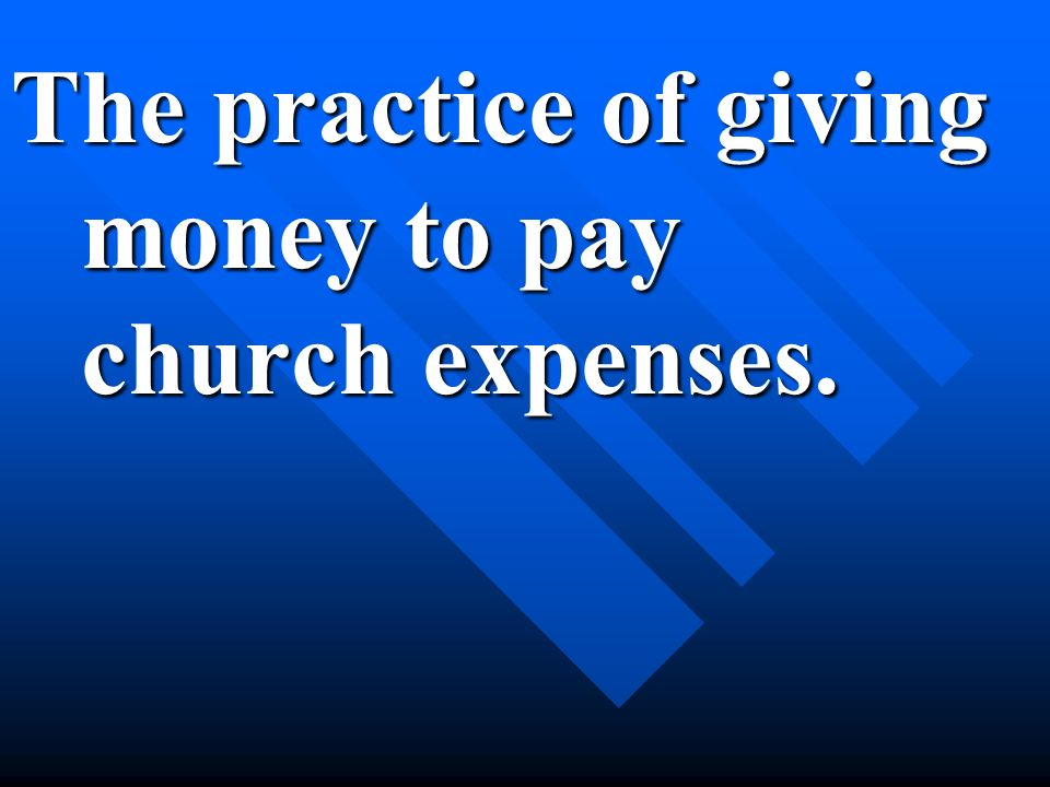 The practice of giving money to pay church expenses.