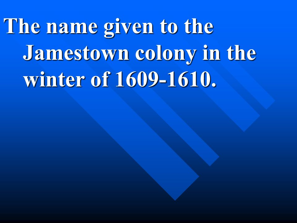 The name given to the Jamestown colony in the winter of 1609-1610.