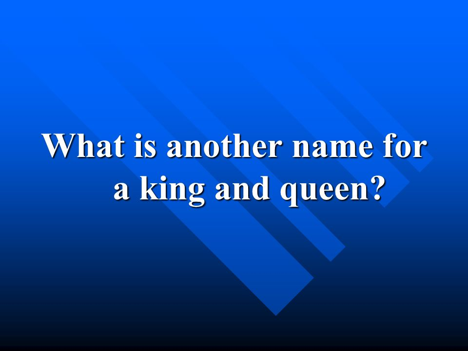 What is another name for a king and queen