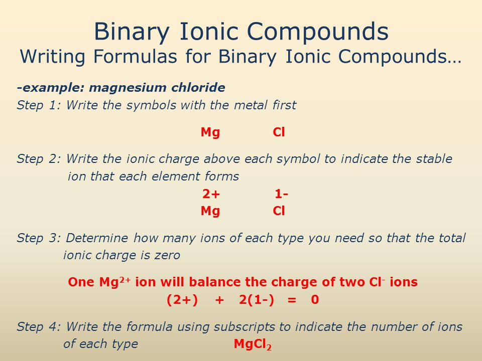 writing binary formulas Write the number of ions needed as subscripts bacl2 4-18 writing binary  formulas 1 cancel charges to get a total charge of zero 2.