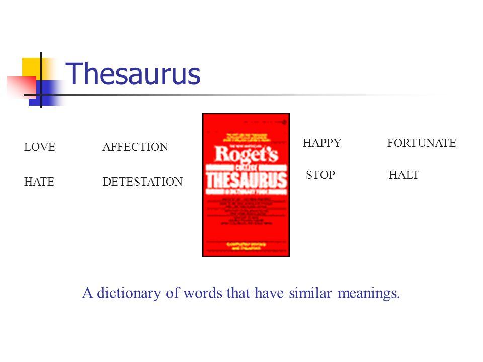 Thesaurus HAPPY FORTUNATE LOVE AFFECTION STOP HALT HATE DETESTATION