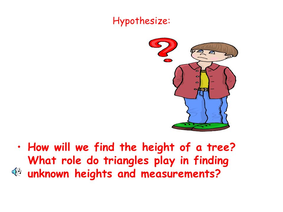 Hypothesize: How will we find the height of a tree.