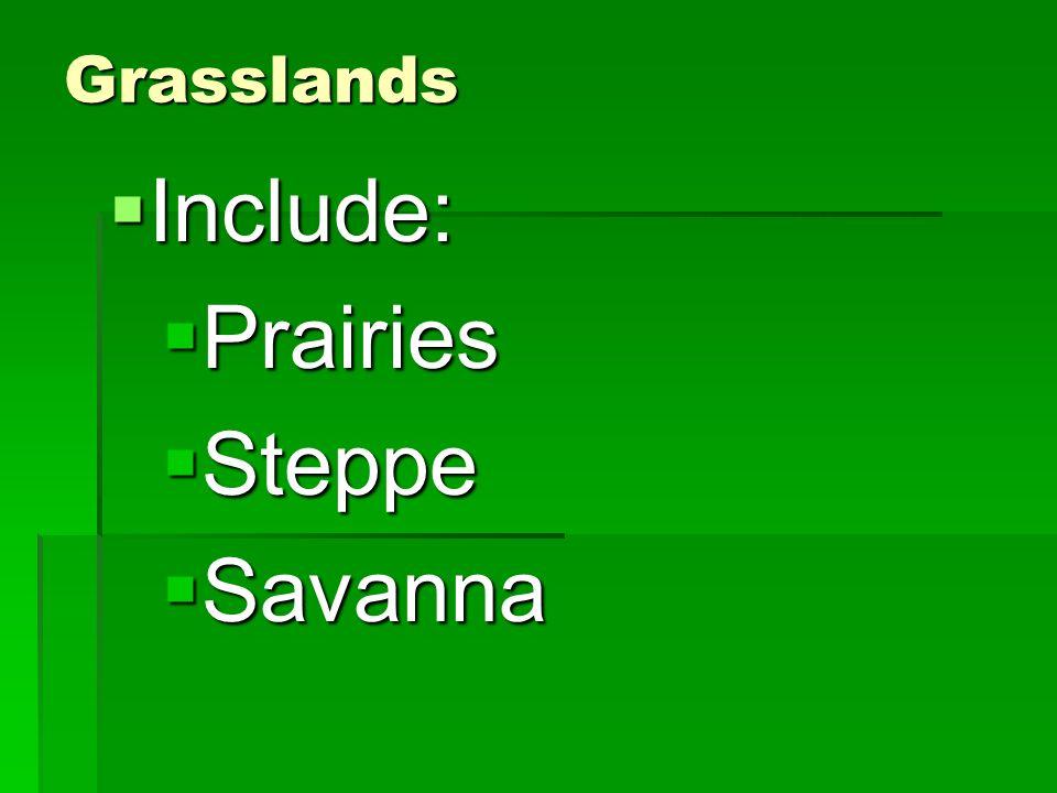 Grasslands Include: Prairies Steppe Savanna