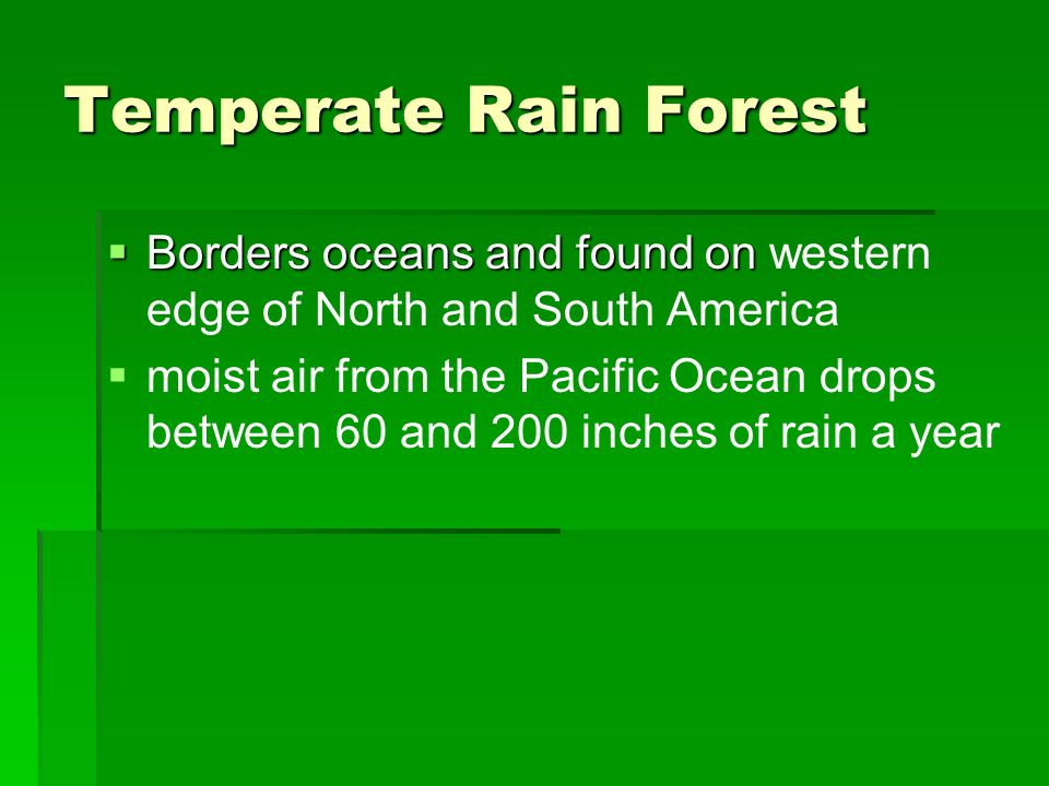 Temperate Rain Forest Borders oceans and found on western edge of North and South America.