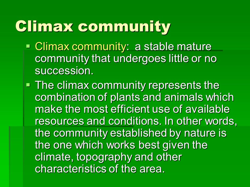 Climax community Climax community: a stable mature community that undergoes little or no succession.