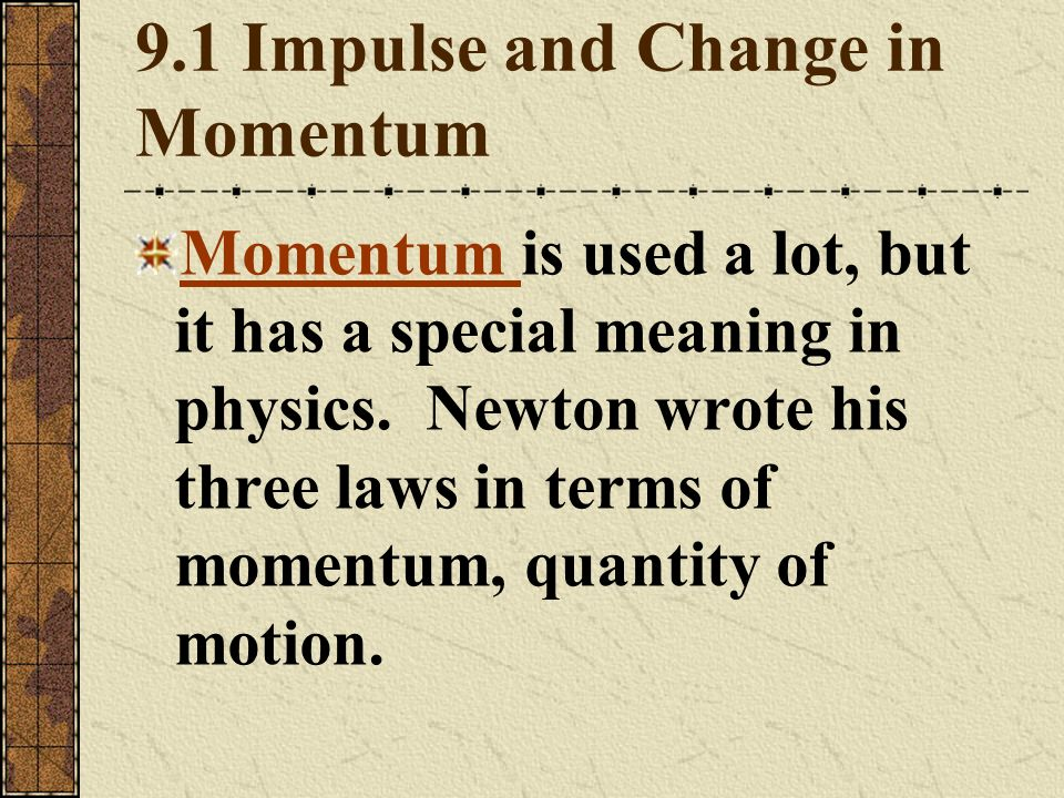 9.1 Impulse and Change in Momentum