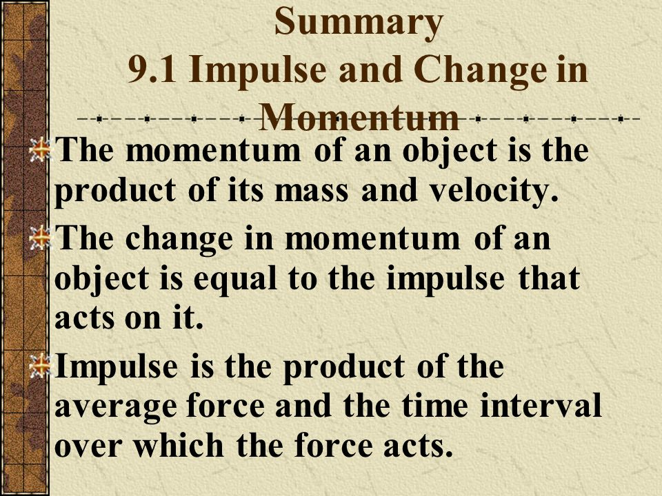 Summary 9.1 Impulse and Change in Momentum