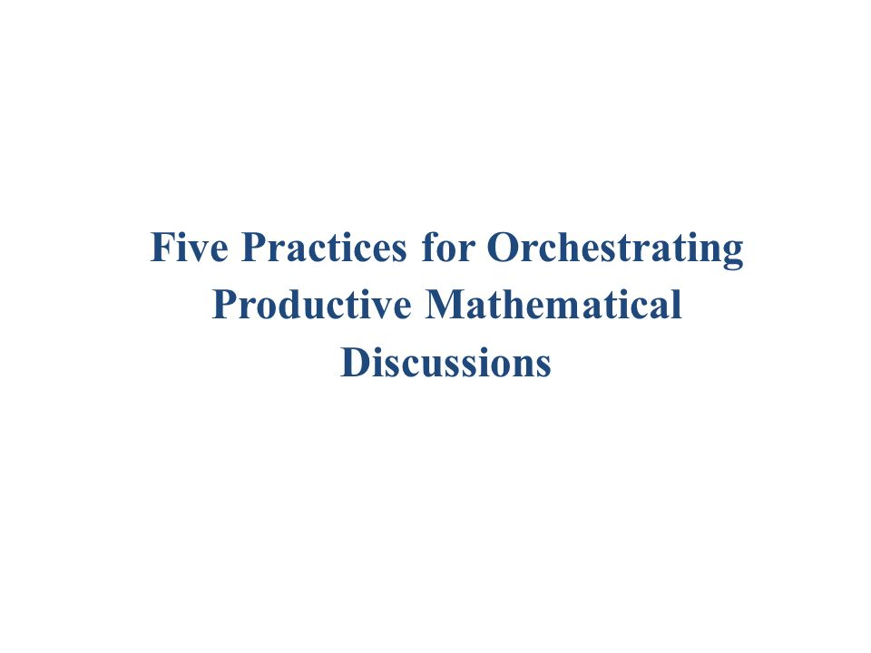 Five Practices for Orchestrating Productive Mathematical Discussions