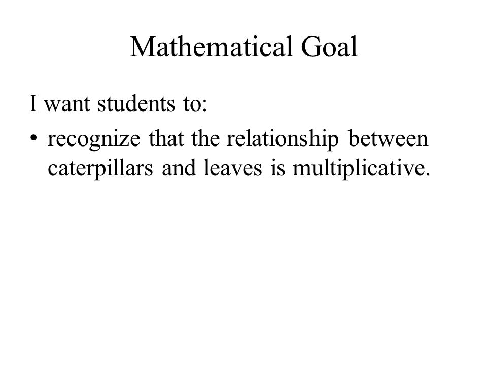 Mathematical Goal I want students to: