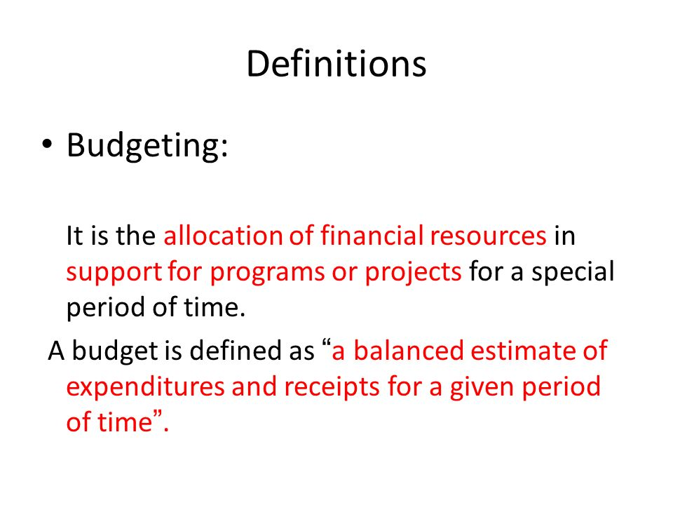 Definitions Budgeting: