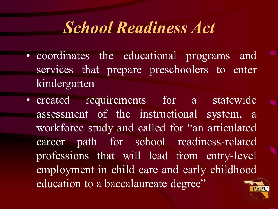School Readiness Actcoordinates the educational programs and services that prepare preschoolers to enter kindergarten.